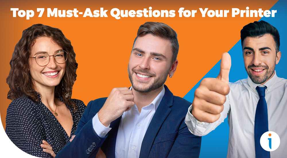 Top 7 Must-Ask Questions for Your Printer